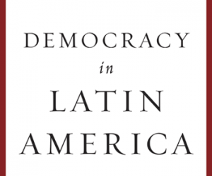 """Democracy in Latin America: Between Hope and Despair"" by Ignacio Walker"