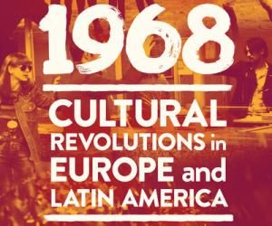 Global 1968: Cultural Revolutions in Europe and Latin America