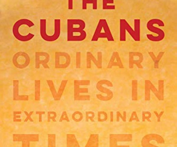 The Cubans: Ordinary Lives in Extraordinary Times by Anthony DePalma