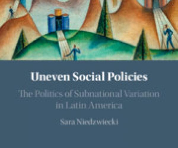 Uneven Social Policies by Sara Niedzwiecki