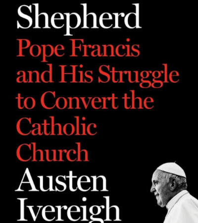 Wounded Shepherd: Pope Francis and His Struggle to Convert the Catholic Church, by Austen Ivereigh