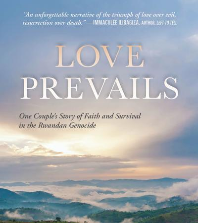 Love Prevails: One Couple's Story of Faith and Survival in the Rwandan Genocide