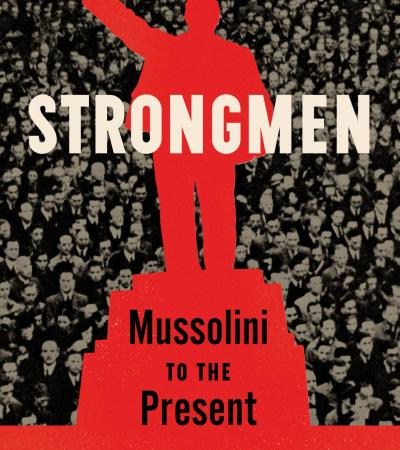 Strongmen: Mussolini to the Present by Ruth Ben-Ghiat