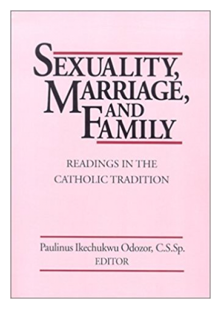 Sexuality, Marriage, and Family by Rev. Paulinus I. Odozor, CSSp