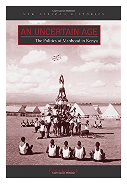 An Uncertain Age: The Politics of Manhood in Kenya by Paul Ocobock