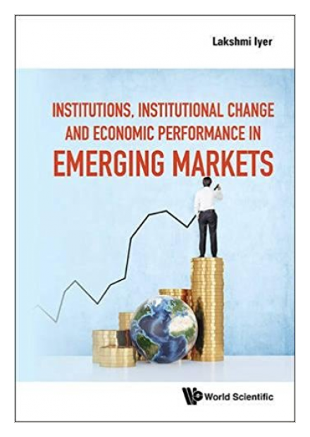 Institutions, Institutional Change and Economic Performance in Emerging Markets by Lakshmi Iyer