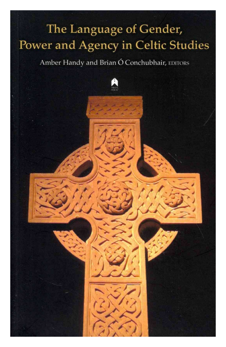 The Language of Gender, Power and Agency in Celtic Studies by Brain Ó Conchubhair