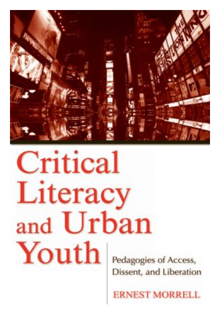 Critical Literacy and Urban Youth by Faculty Fellow Ernest Morrell