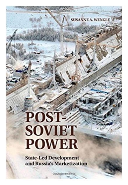 Post-Soviet Power: State-led Development and Russia's Marketization by Susanne Wengle