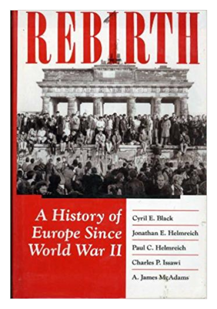 Rebirth: A History of Europe Since World War II by A. James McAdams