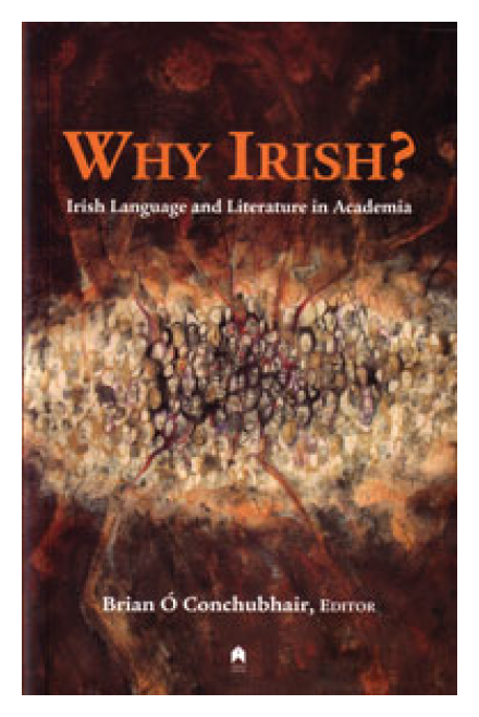 WHY IRISH? Irish Language and Literature in Academia by Brian Ó Conchubhair